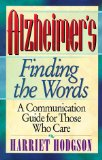 Alzheimer's - Finding the Words: A Communication Guide for Those Who Care
